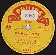 78 Trs - PHILIPS N 72.202 H - état EX - PATACHOU -  PARCE QUE - LE SAMEDI SOIR A PARIS - 78 Rpm - Schellackplatten