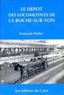 Le Dépôt Des Locomotives De La Roche- Sur- Yon, Par François POTIER, Editions Du Cabri 1996 - Chemin De Fer & Tramway