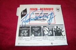 IVAN REBROFF  AUTOGRAPHE SUR VINYLE 45 TOURS  /  LE TEMPS DES FLEURS - Autographes