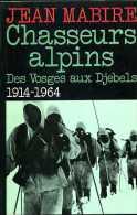 Chasseurs Alpins : Des Vosges Aux Djebels 1914 - 1964 Par Jean Mabire (ISBN 2724222350) - Francese