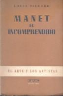MANET EL INCOMPRENDIDO - LOUIS PIERARD EDITORIAL ARGOS BUENOS AIRES  AÑO 1947 166 PAGINAS - Geschiedenis & Kunst