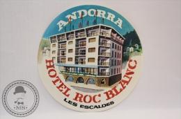 Hotel Roc Blanc, Les Escaldes - Andorra/ Andorre La Vieille -  Original Vintage Luggage Hotel Label - Sticker - Etiquetas De Hotel