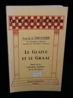 LE GLAIVE ET LE GRAAL Ivan De La THIBAUDERIE Essai Sur Le Symbolisme Rituélique De La CHEVALERIE - Esotérisme