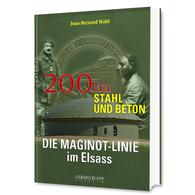 200 KM STAHL UND BETON - DIE MAGINOT-LINE Im Elsass - Jean-Bernard WAHL - EDITIONS KLOPP - 5. Guerres Mondiales