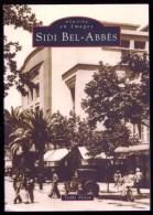 CPA D'ALGERIE : LE LIVRE INDISPENSABLE DU COLLECTIONNEUR- SIDI-BEL-ABBES PAR LES CARTES POSTALES- 128 PAGES- 7 SCANS - Français