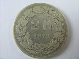 SWITZERLAND SWISS  2 FRANCS   SILVER 1879  RARE     LOT 19  NUM  9 - Suiza