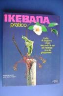 PFV/4 M.Kudo-J.Banti Pereira IKEBANA PRATICO Mondadori I^ Ed.1982/ARTE FIORI GIAPPONE - Giardinaggio