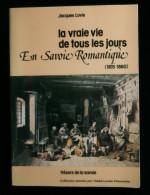 La Vraie Vie De Tous Les Jours En SAVOIE ROMANTIQUE 1815-1860 Jacques LOVIE 1977 Trésors De La Savoie - Rhône-Alpes