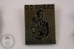 Go Ahead Make My Day - Pin Badge - #PLS - Marcas Registradas