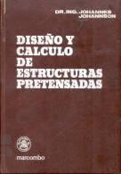 DISEÑO Y CALCULO DE ESTRUCTURAS PRETENSADAS DR. ING. JOHANNES JOHANNSON MARCOMBO SA CON UN CAPITULO SOBRE APLICACION DEL - Architectuur En Tekening