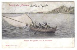 Saluti Da Ancona Pesca Nel Porto Con La Nichessa   VIAGGIATA Primi 900 ( Conservazione Come Da Scan  ) C.1675 - Ancona
