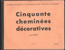 RECUEIL De CINQUANTE CHEMINEES DECORATIVES Par LINOU Pour ARTISANS Du BATIMENT - Home Decoration