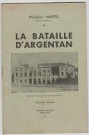 Livre :  La Bataille  D ' ARGENTAN   De  Wladimir  Martel  (  Imp. A  Flers - Orne ) - Livres, BD, Revues