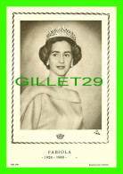 FAMILLES ROYALES - LA REINE FABIOLA DE BELGIQUE (1928- 1960) LES ÉDITIONS D´ART L.A.B. - - Royal Families