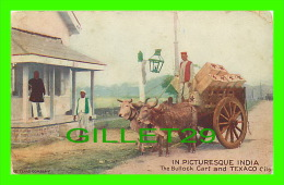 INDIA -T HE BULLOCK CART AND TEXACO OILS - TRAVEL IN 1915 - - Inde