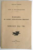 1961 MANUEL DE L AGENT D EXPLOITATION DEBUTANT SERVICE DU TRI LA POSTE POSTES ET TELECOMMUNICATIONS PTT - Documents Historiques