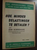 HOE MINDER BELASTINGEN TE BETALEN ? Door Jean BORREMANS ( Lid C.P.B. Volksvertegenwoordiger ) ( Details Zie Photo ) ! - Ontwikkeling