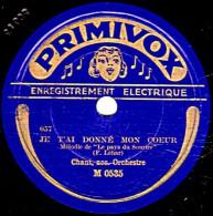 78 Trs - PRIMIVOX  M 0535  - état B - CHANT Acc. Orch.- JE T'AI DONNE MON COEUR - JE N'SAIS PAS COMMENT - 78 Rpm - Schellackplatten