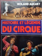 Roland Auguet Histoire Et Légende Du Cirque Circus Circo Cirkus Zirkus - Livres, BD, Revues
