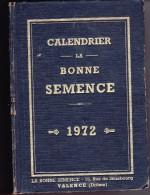 CALENDRIER -LA BONNE SEMENCE -1972- VALENCE -DU 1ER JANVIER AU 31 DEC -COMPLET - Calendriers