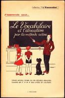 """Collection """" L´Essentiel """"  - Le Vocabulaire Et L'élocution Par La Méthode Active - Éditions J. Anscombre - ( 1955 ) . - 6-12 Jahre"""