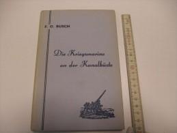 Die Kriegsmarine An Der Kanalküste German Navy Duitse Marine Kustartillerie CA Coastal Artillery Marine Allemande - Livres, BD, Revues