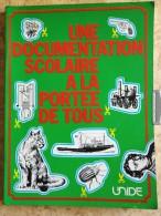 Une Documentation Scolaire à La Portée De Tous - Éditions Unide - ( 1977 ) . - 6-12 Jahre