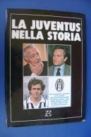 PFX/3 CALCIO - LA JUVENTUS NELLA STORIA Forte Editore 1984/SCUDETTI/SIVORI/ZOFF /FURINO - Books