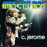 C. JÉRÔME. / (A) Rétro C´est Trop  // (B) J´Suis Dans Le Coup. - 1977 - - Disco, Pop