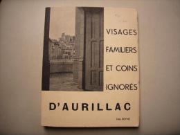 Visages Familiers Et Coins Ignorés D´Aurillac Par Félix Beyne 1938 Photos N Et B 40 Pages - Auvergne