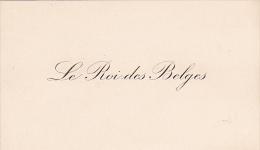 """Carte De Visite """" LE ROI DES BELGES """" - Format 53 X 90 Mm - Belgique - - Cartes De Visite"""