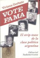 VIVIANA GORBATO - VOTE FAMA - EL STRIP-TEASE DE LA CLASE POLITICA ARGENTINA EDITORIAL SUDAMERICANA 317 PAGINAS AÑO 2000 - Law And Politics