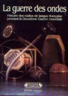 « La Guerre Des Ondes - Histoire Des Radios De Langue Française Pendant La 2me Guerre Mondiale »  (en Collaboration) - 1 - 1939-45