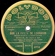 78 Trs - POLYDOR 522.118 - état B - STELLO -  SUR LA ROUTE DE LOUVIER - AUX OISEAUX - 78 T - Disques Pour Gramophone