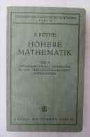 """R. Rothe """"Höhere Mathematik"""" Teil II: Integralrechnung, Unendliche Reihen, Vektorrechnung Nebst Anwendungen, Von 1938 - Schulbücher"""