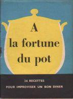 Cuisine - Fascicule - A LA FORTUNE DU POT - 26 Recettes Pour Improviser Un Bon Diner - - Gastronomie