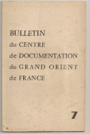 @ N° 7 ANNEE 1957 BULLETIN DU CENTRE DE DOCUMENTATION DU GRAND ORIENT DE FRANCE FRANC MACONNERIE - Esotérisme