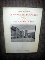 Verborgen Schoonheid Van Toscane En Umbrië - Carel Scharten - 1958 - Aardrijkskunde