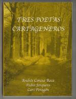 LIBRO Tres Poetas Cartageneros, Andres Conesa, Pedro Jorquera, Cari Peragon 204 PAGINAS. Tres Poetas Cartageneros, Andre - Poesía