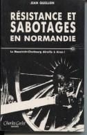 RESISTANCE ET SABOTAGES EN NORMANDIE - JEAN QUELLIEN - EDITEUR CORLET - AVEC DEDICACE DE L'AUTEUR - Guerra 1939-45
