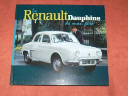 LA  RENAULT DAUPHINE  DE MON PERE   EDITIONS EN 2010 DE ATLAS - Auto