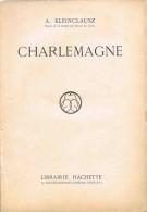 CHARLEMAGNE.   A. Kleinclausz.  1934.   (Librairie Hachette)  EO. - Histoire