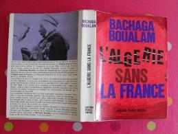 L´Algérie Sans La France. Bachaga Boualam. 1964. 382 Pages. - Livres, BD, Revues