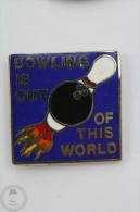 Bowling Is Out Of This World - Pin Badge  #PLS - Bowling