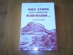 Nous étions 150 Maquisards...de La Bataille De Gigors à La Libération De Valence : FFI, Crest, Vaunaveys, La Rochette... - Rhône-Alpes