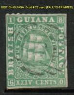 BRITISH GUYANA   Scott  # 22 USED (FAULTS---TRIMMED) - British Guiana (...-1966)