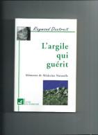 L'argile Qui Guérit.mémento De Médecine Naturelle Par Raymond Dextreit - Health