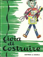 GIOIA DI COSTRUIRE G. TUSINI G. CUNIETTI ED. LA SCUOLA 1971 CARTONATO - Bricolage