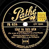 78 Trs - Pathé PA 624 - 25 Cm - état EX -  Ray VENTURA -  TOUT VA TRES BIEN - JE CROIS BIEN QUE C'EST L'AMOUR - 78 T - Disques Pour Gramophone