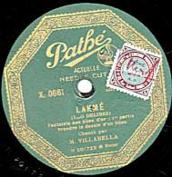 78 Trs - Pathé X. 0661 - 25 Cm - état TB - VILLABELLA - LAKME Fantaisie Aux Ailes D'or  Prendre Le Dessin D'un Bijou - 78 Rpm - Schellackplatten